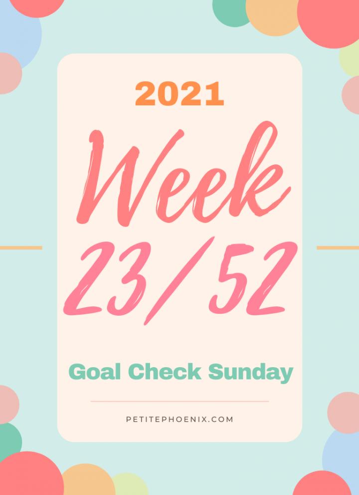 2022: Week 23/52 – Goal Check Sunday. Petite Phoenix.