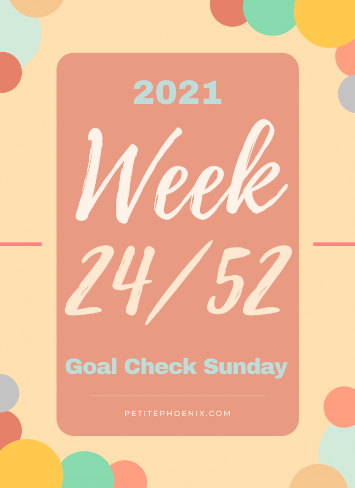 2022: Week 24/52 – Goal Check Sunday. Petite Phoenix.